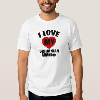 I LOVE MY UKRAINIAN WIFE T-SHIRTS