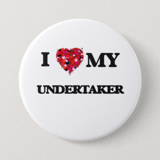I love my Undertaker 7.5 Cm Round Badge