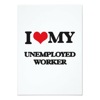 """I love my Unemployed Worker 5"""" X 7"""" Invitation Card"""