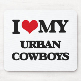 I Love My URBAN COWBOYS Mouse Pads