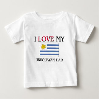 I Love My Uruguayan Dad Baby T-Shirt