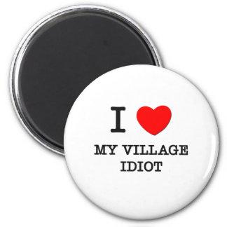 I Love My Village Idiot 6 Cm Round Magnet