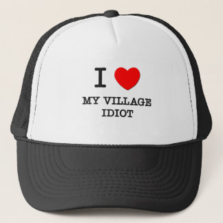 I Love My Village Idiot Trucker Hat