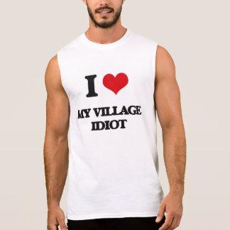 I Love My Village Idiot Sleeveless Tees