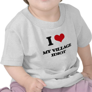 I Love My Village Idiot Shirt