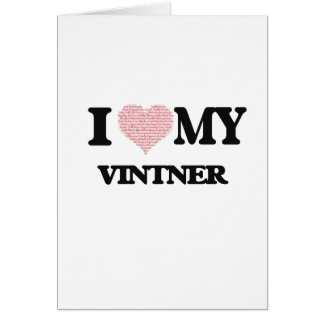 I love my Vintner (Heart Made from Words) Greeting Card