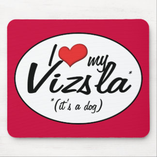 I Love My Vizsla (It's a Dog) Mouse Pad