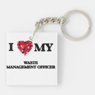 I love my Waste Management Officer Double-Sided Square Acrylic Key Ring