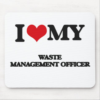 I love my Waste Management Officer Mousepad