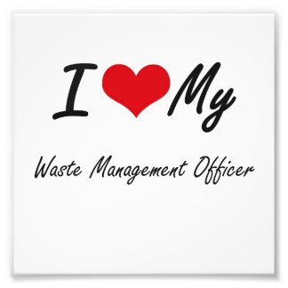 I love my Waste Management Officer Photographic Print