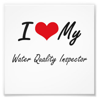 I love my Water Quality Inspector Art Photo