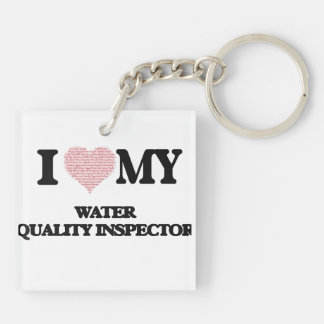 I love my Water Quality Inspector (Heart Made from Double-Sided Square Acrylic Key Ring