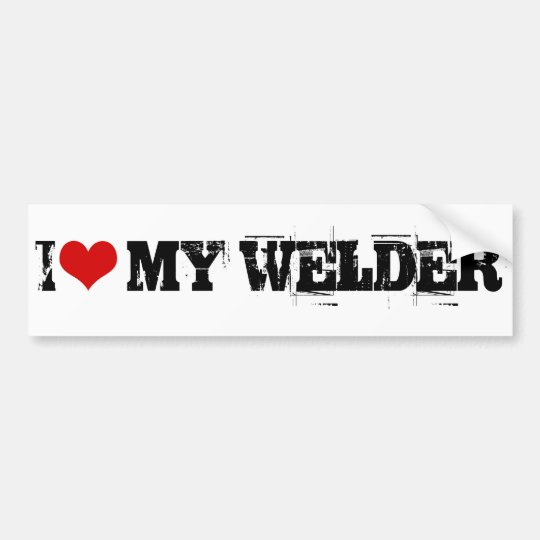 I love my welder Bumper Sticker