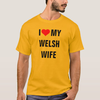 """I Love my Welsh wife""  t-shirt"