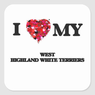 I love my West Highland White Terriers Square Sticker