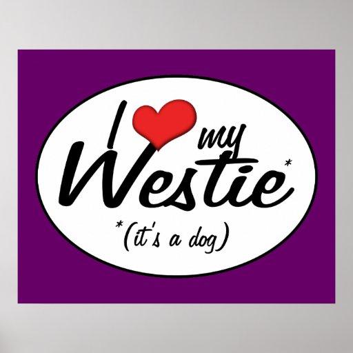 I Love My Westie (It's a Dog) Print