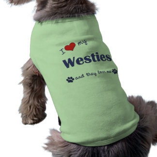 I Love My Westies (Multiple Dogs) Shirt