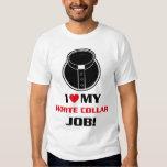 I love my white collar job shirts