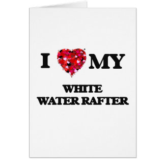 I love my White Water Rafter Card