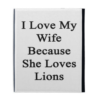 I Love My Wife Because She Loves Lions iPad Folio Cases