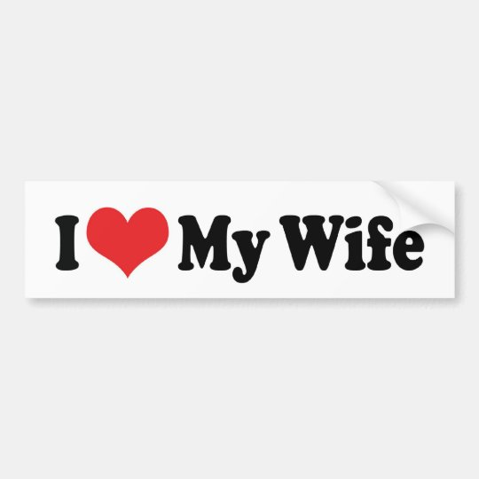 I Love My Wife Bumper Sticker