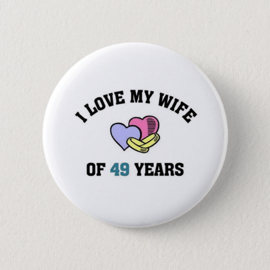I love my wife of 49 years 6 cm round badge