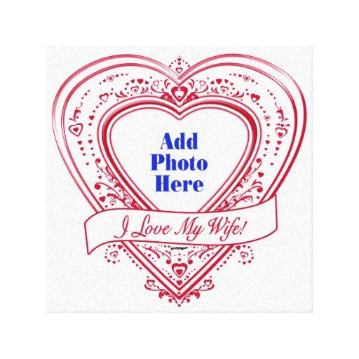 I Love My Wife! - Photo Red Hearts Gallery Wrapped Canvas