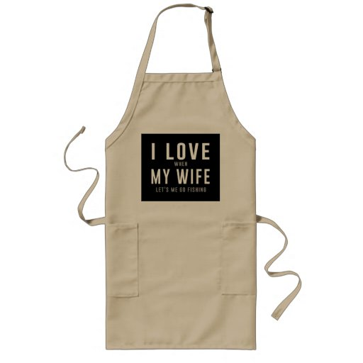 I Love My Wife When She Lets Me Go Fishing Aprons