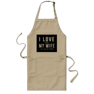 I Love My Wife When She Lets Me Go Fishing Long Apron