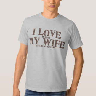I love my wife when she lets me go hunting shirt
