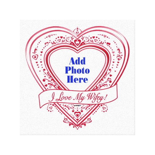 I Love My Wifey! - Photo Red Hearts Gallery Wrapped Canvas