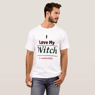 I Love My Witch I Mean Wife Relationship Humour T-Shirt