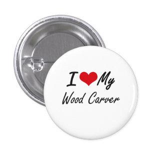 I love my Wood Carver 3 Cm Round Badge