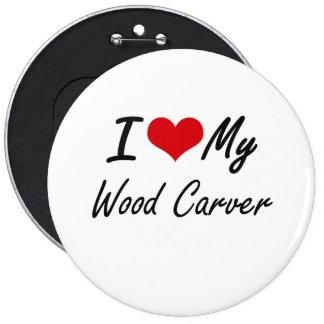 I love my Wood Carver 6 Cm Round Badge