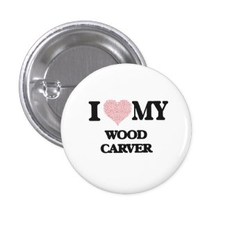 I love my Wood Carver (Heart Made from Words) 3 Cm Round Badge