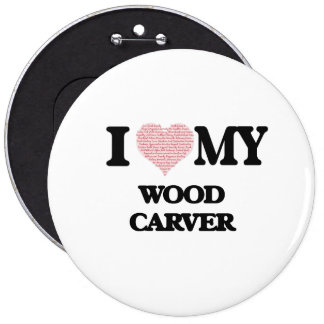 I love my Wood Carver (Heart Made from Words) 6 Cm Round Badge