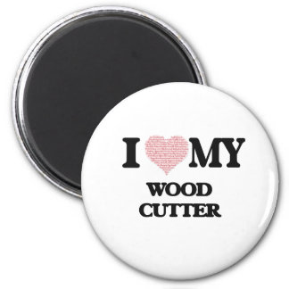 I love my Wood Cutter (Heart Made from Words) 6 Cm Round Magnet