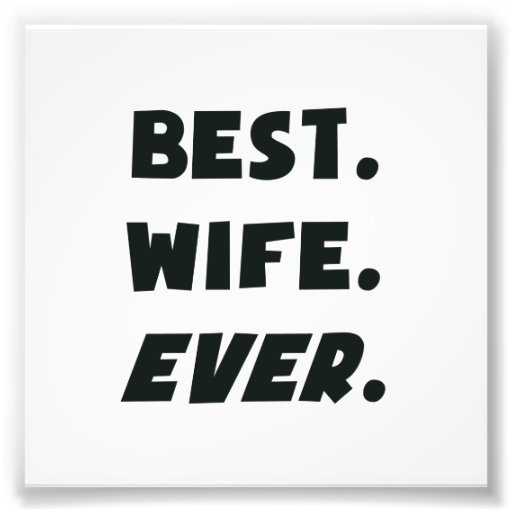 I Love My Worlds Best Wife Ever Photo Print