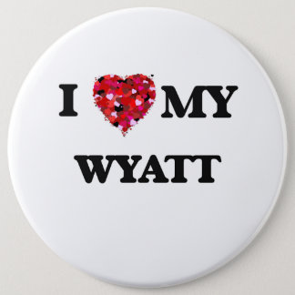 I Love MY Wyatt 6 Cm Round Badge