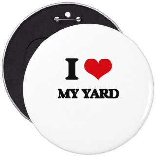 I love My Yard 6 Cm Round Badge