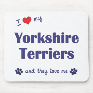 I Love My Yorkshire Terriers (Multiple Dogs) Mouse Mat
