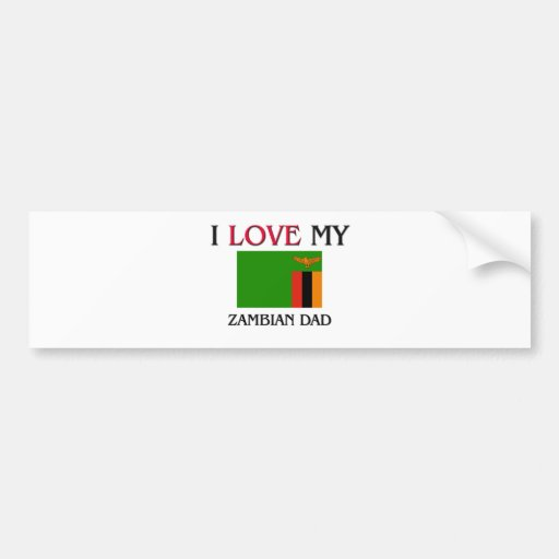 I Love My Zambian Dad Bumper Stickers
