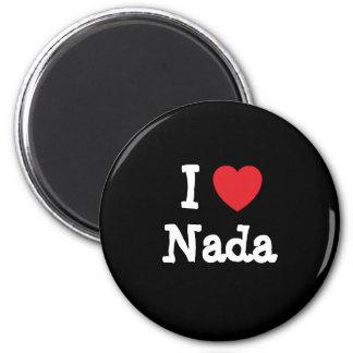 I love Nada heart T-Shirt Magnet