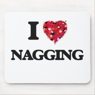 I Love Nagging Mouse Mat