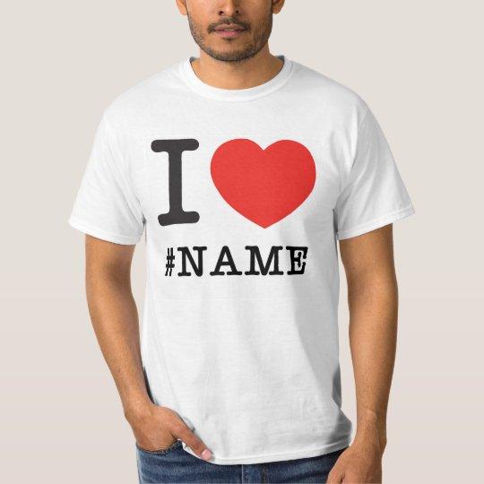I love name template T-Shirt