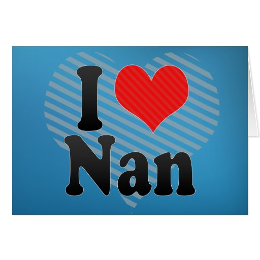 i love nan greeting card  zazzle