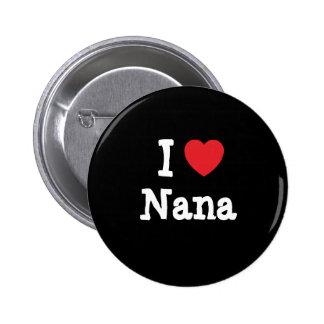 I love Nana heart T-Shirt 6 Cm Round Badge
