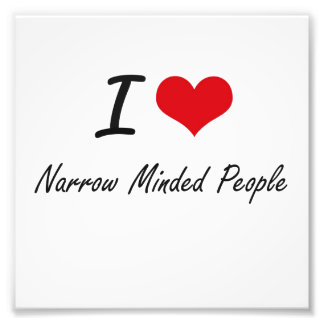 I Love Narrow-Minded People Art Photo