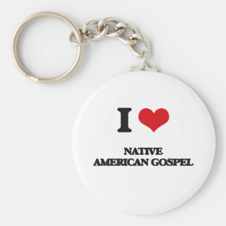 I Love NATIVE AMERICAN GOSPEL Key Chains