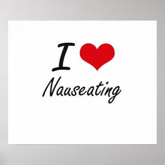 I Love Nauseating Poster
